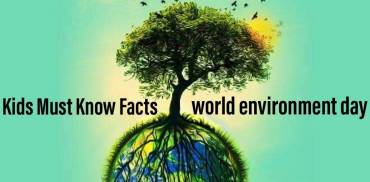 Kids Must Know these Facts of World Environment Day